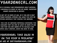 Dirtygardengirl take dildo in butt in the sky the have a conniption fit & prolapse